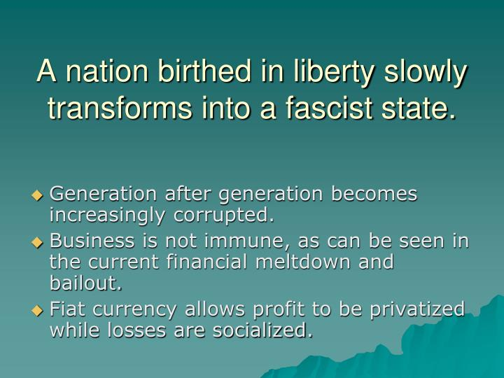A nation birthed in liberty slowly transforms into a fascist state.