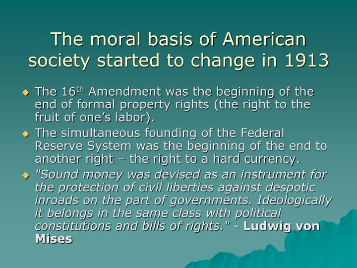 The moral basis of American society started to change in 1913