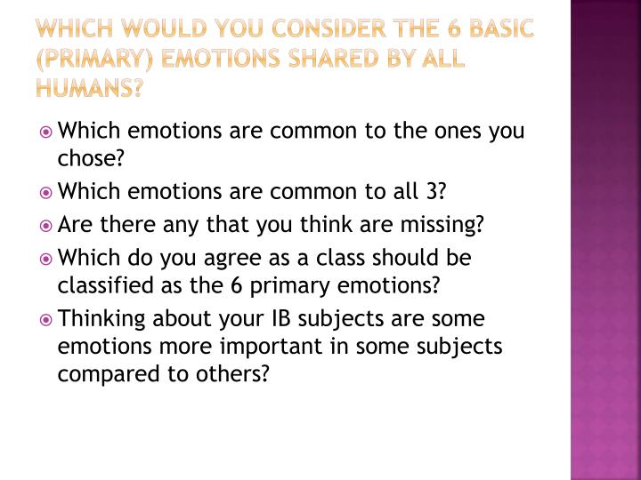 Which would you consider the 6 basic (Primary) emotions shared by all humans?