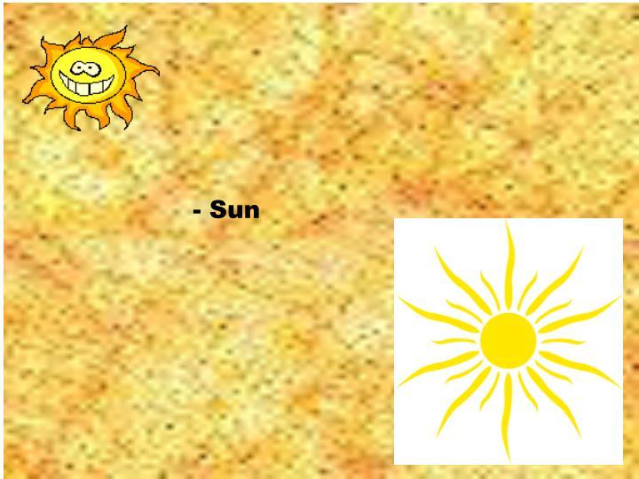 - Sun