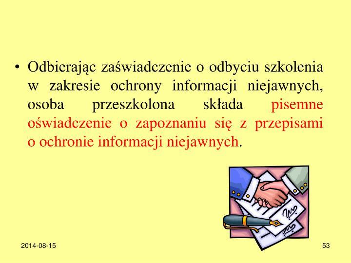 Odbierając zaświadczenie o odbyciu szkolenia w zakresie ochrony informacji niejawnych, osoba przeszkolona składa