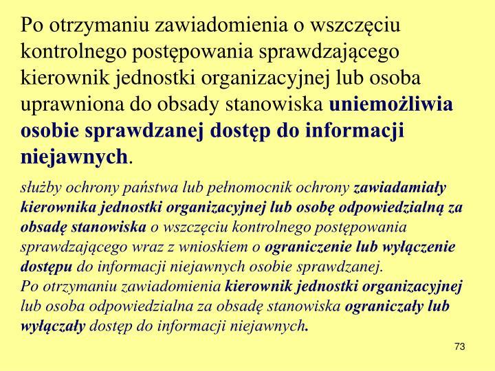 Po otrzymaniu zawiadomienia o wszczciu kontrolnego postpowania sprawdzajcego kierownik jednostki organizacyjnej lub osoba uprawniona do obsady stanowiska