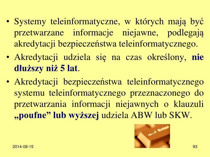 Systemy teleinformatyczne, w ktrych maj by przetwarzane informacje niejawne, podlegaj akredytacji bezpieczestwa teleinformatycznego.
