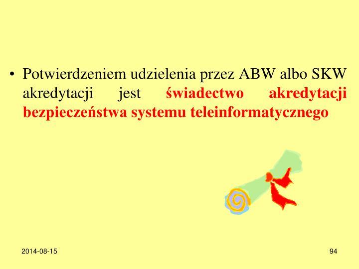 Potwierdzeniem udzielenia przez ABW albo SKW akredytacji jest