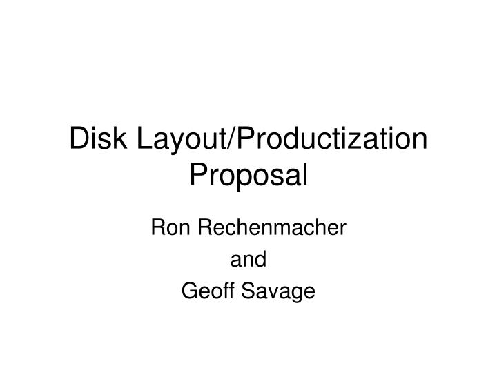 Disk layout productization proposal