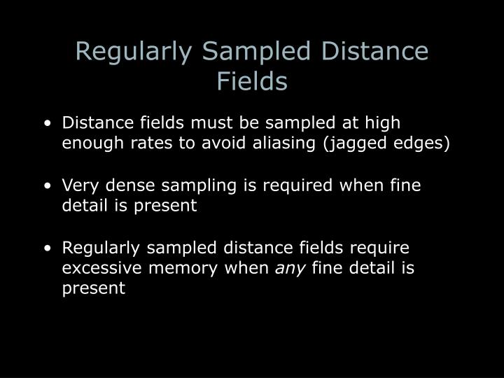 Regularly Sampled Distance Fields