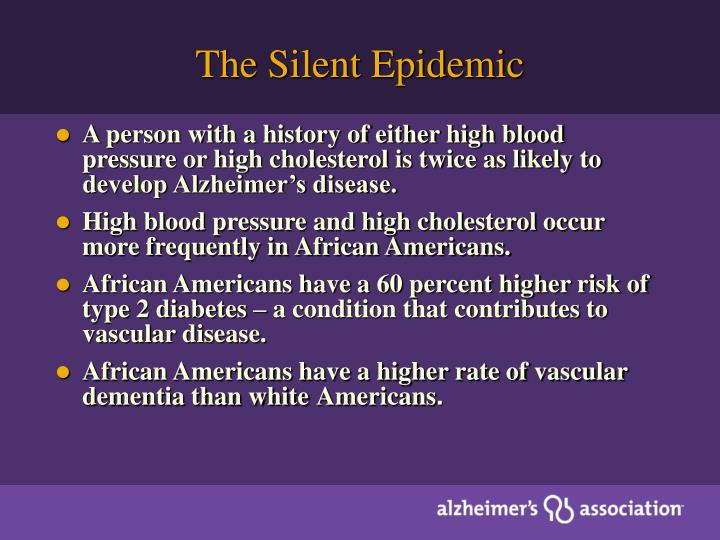 A person with a history of either high blood pressure or high cholesterol is twice as likely to develop Alzheimer's disease.