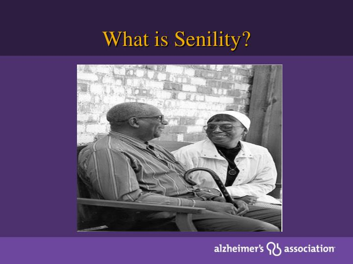 What is Senility?