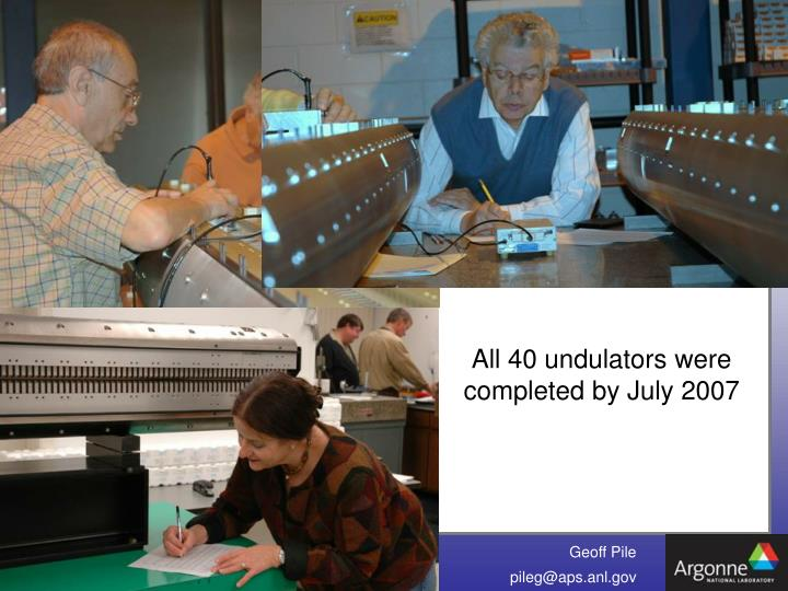 All 40 undulators were completed by July 2007