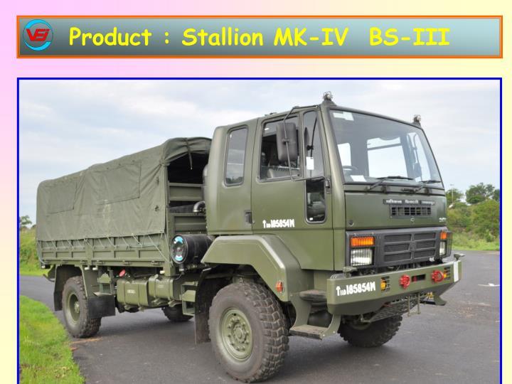Product : Stallion MK-IV  BS-III
