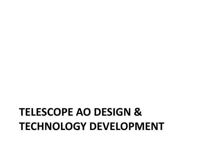 Telescope AO Design & technology development