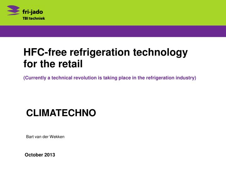 Hfc free refrigeration technology for the retail
