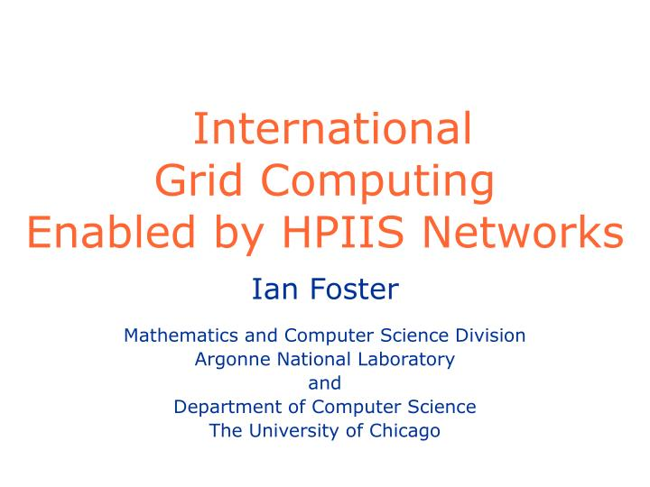 International grid computing enabled by hpiis networks