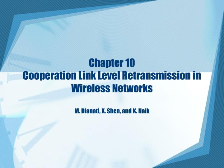 Chapter 10 cooperation link level retransmission in wireless networks m dianati x shen and k naik