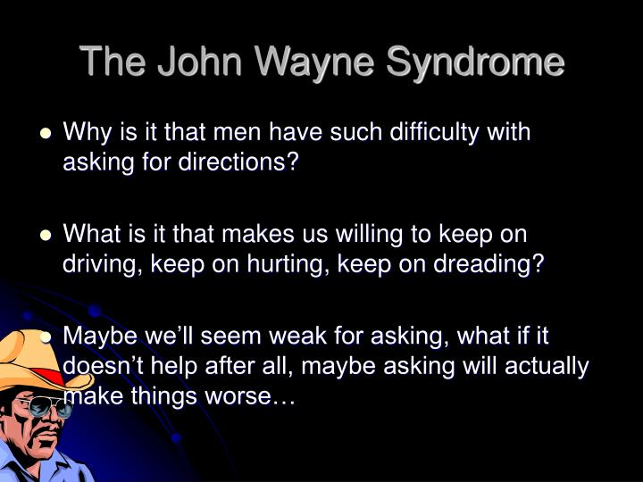 The john wayne syndrome