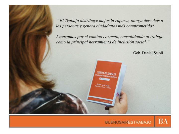 """"""" El Trabajo distribuye mejor la riqueza, otorga derechos a las personas y genera ciudadanos más comprometidos."""