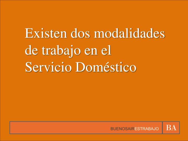 Existen dos modalidades de trabajo en el    Servicio Doméstico