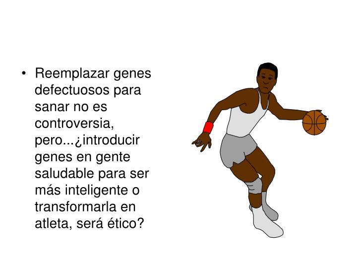 Reemplazar genes defectuosos para sanar no es controversia, pero...¿introducir genes en gente saludable para ser más inteligente o transformarla en atleta, será ético?