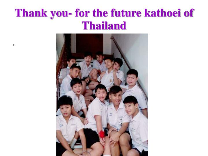 Thank you- for the future kathoei of Thailand