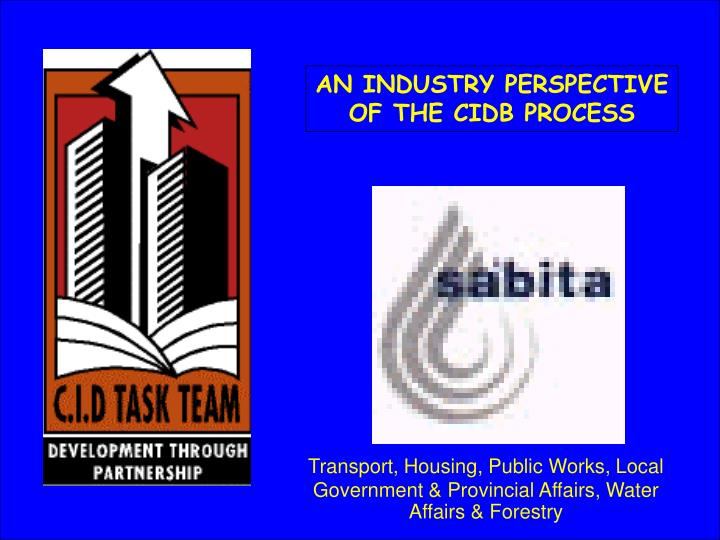 AN INDUSTRY PERSPECTIVE OF THE CIDB PROCESS