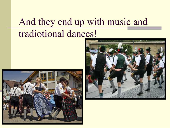 And they end up with music and tradiotional dances!
