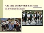 and they end up with music and tradiotional dances