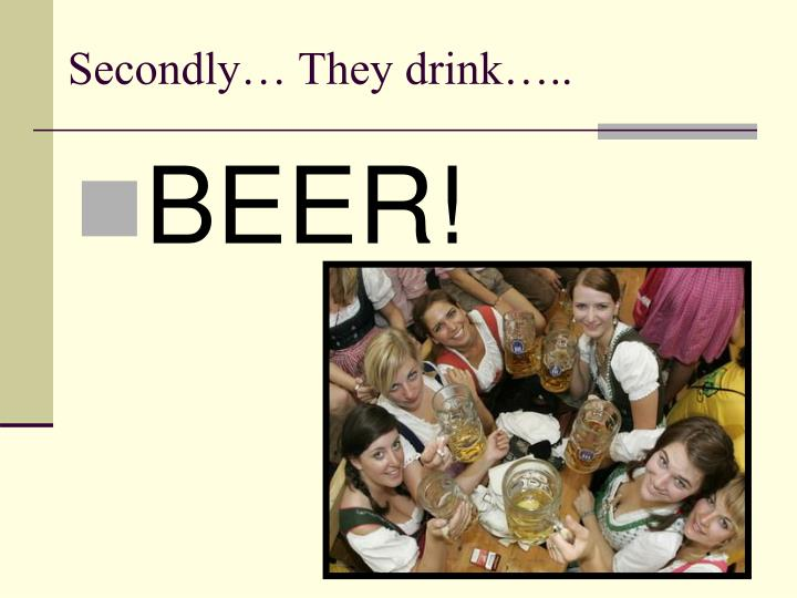 Secondly… They drink…..