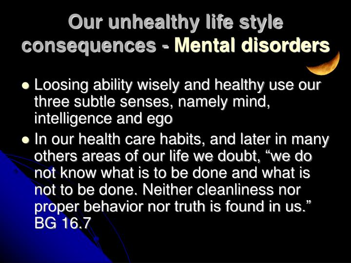 Loosing ability wisely and healthy use our three subtle senses, namely mind, intelligence and ego