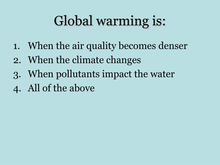 Global warming is: