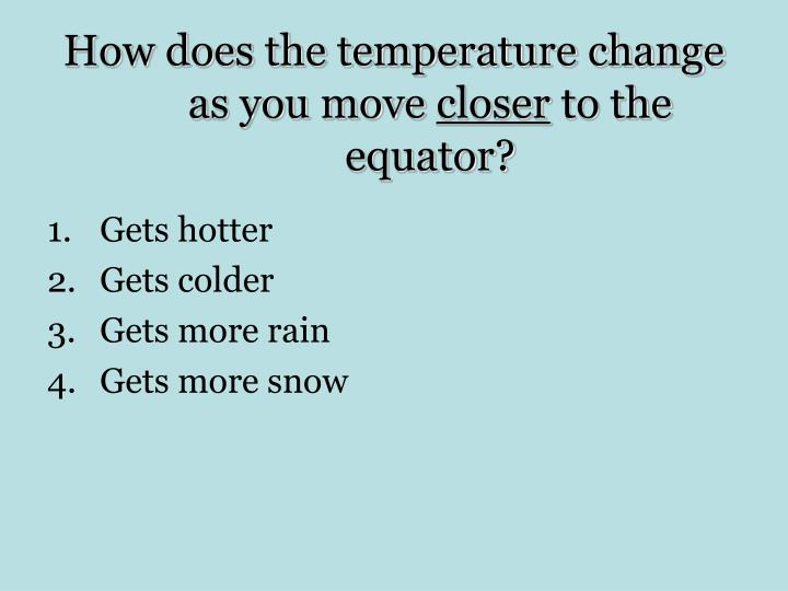 How does the temperature change as you move