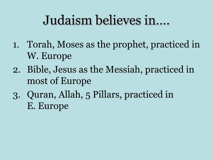 Judaism believes in….
