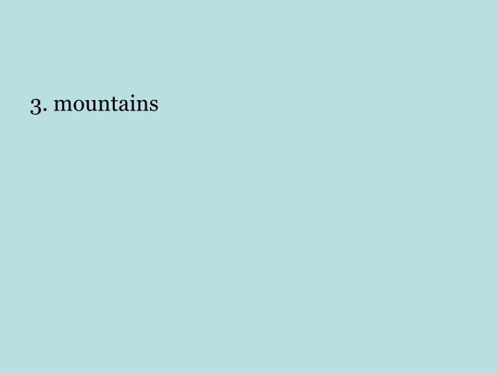 3. mountains