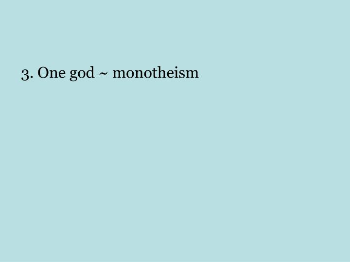 3. One god ~ monotheism