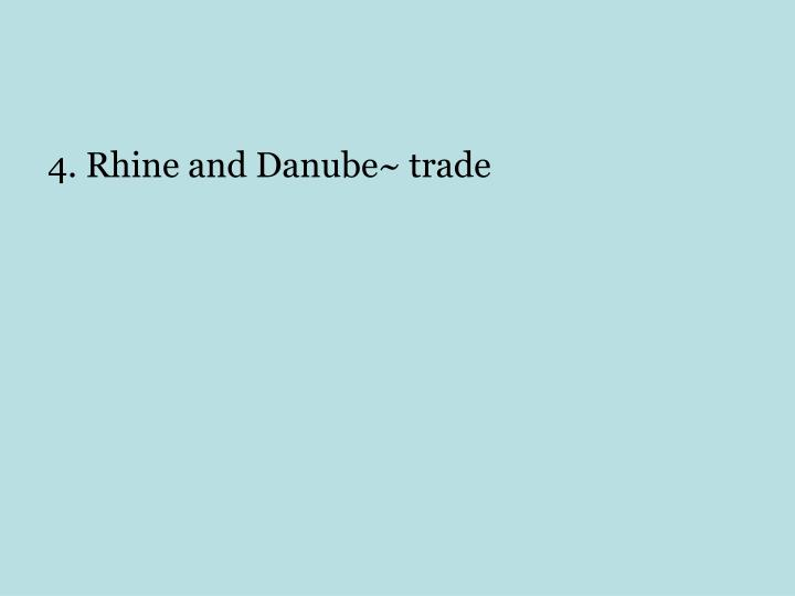 4. Rhine and Danube~ trade