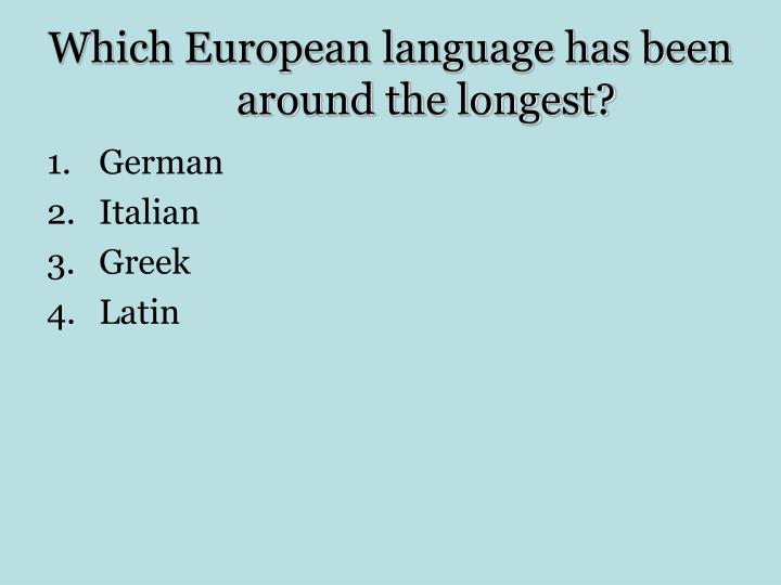 Which European language has been around the longest?