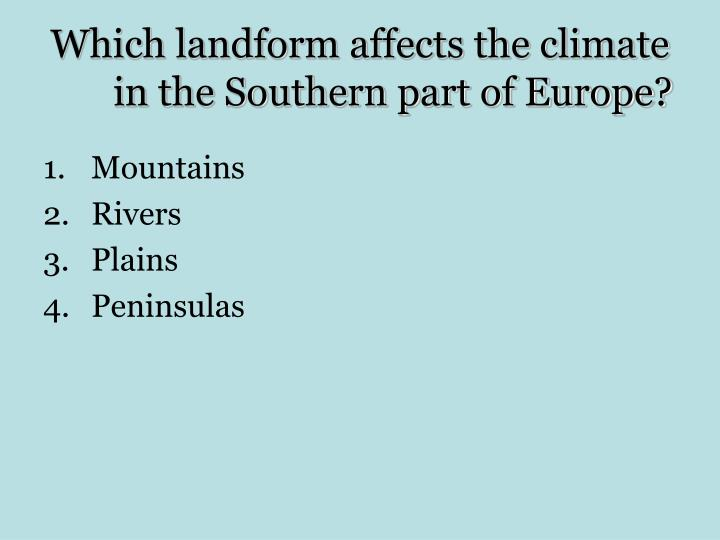 Which landform affects the climate in the Southern part of Europe?