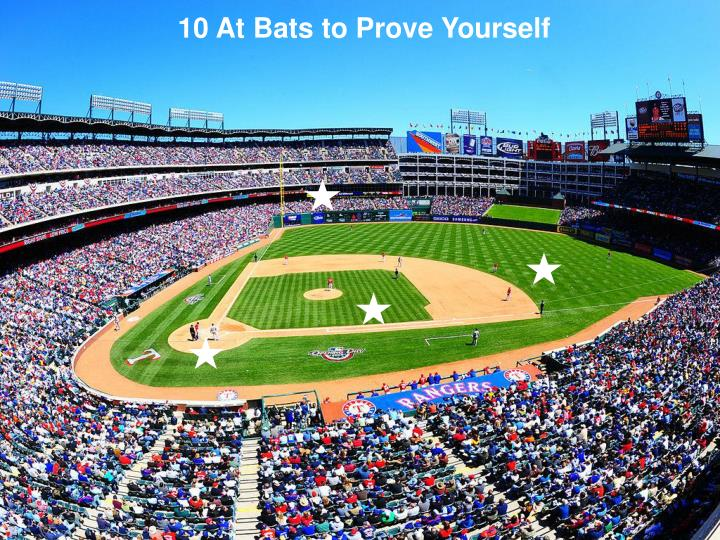 10 At Bats to Prove Yourself