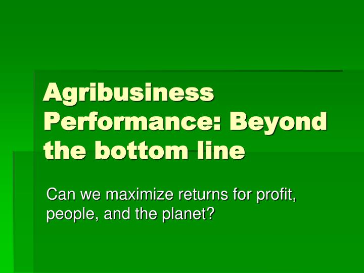 Agribusiness performance beyond the bottom line