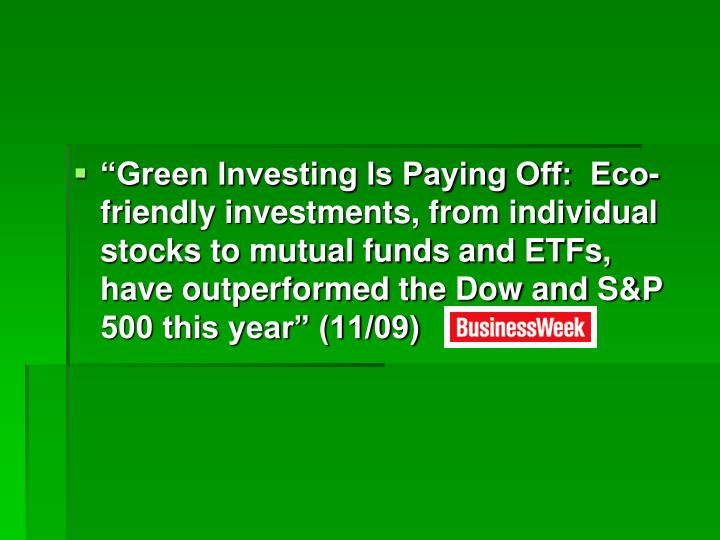 """Green Investing Is Paying Off:  Eco-friendly investments, from individual stocks to mutual funds and ETFs, have outperformed the Dow and S&P 500 this year"" (11/09)"
