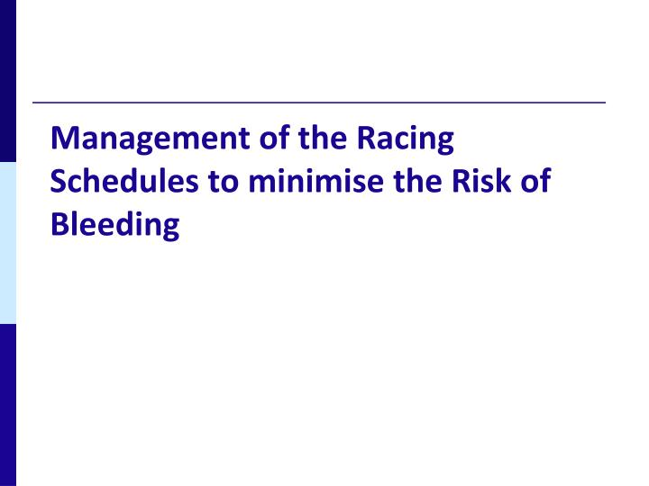 Management of the Racing Schedules to minimise the Risk of Bleeding