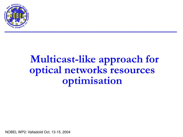 Multicast-like approach for optical networks resources optimisation