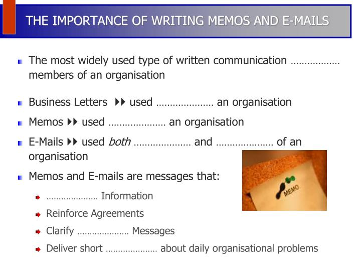 THE IMPORTANCE OF WRITING MEMOS AND E-MAILS