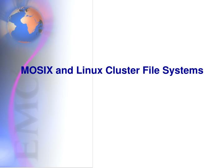 MOSIX and Linux Cluster File Systems