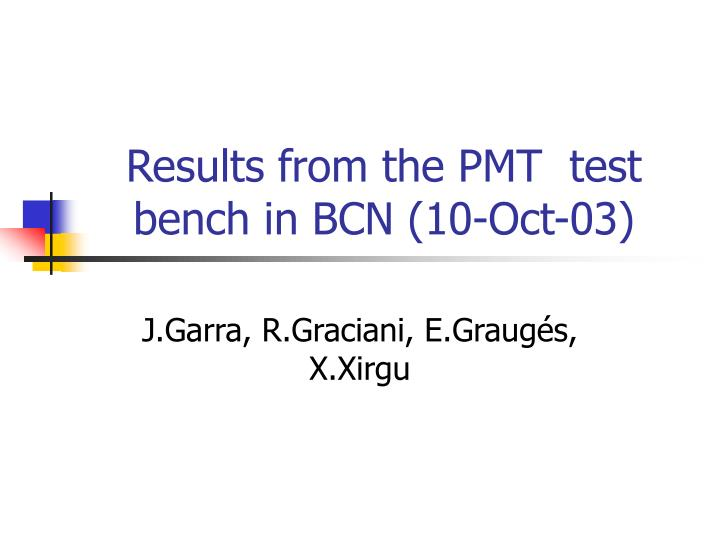 Results from the pmt test bench in bcn 10 oct 03
