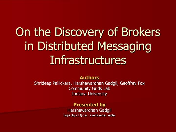 On the discovery of brokers in distributed messaging infrastructures