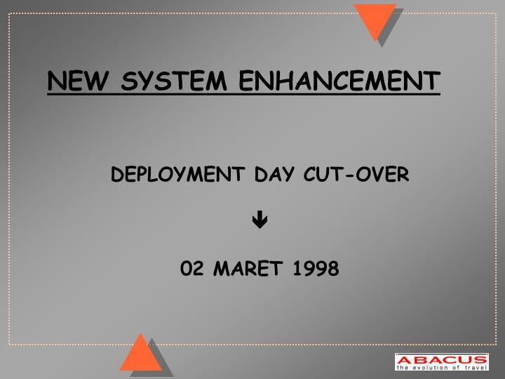 NEW SYSTEM ENHANCEMENT