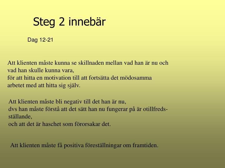 Steg 2 innebär