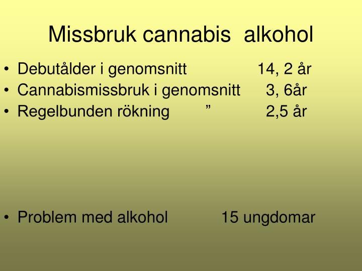 Missbruk cannabis  alkohol