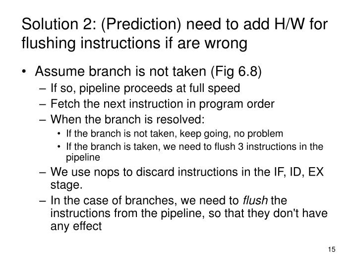 Solution 2: (Prediction) need to add H/W for flushing instructions if are wrong