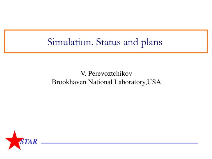 Simulation. Status and plans